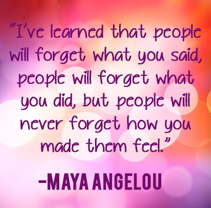 Maya Angelou - Never forget how you made them feel