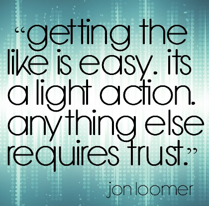 Getting the like is easy, it's a light action. Anything else requires trust.